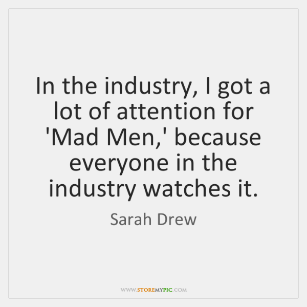In the industry, I got a lot of attention for 'Mad Men,...