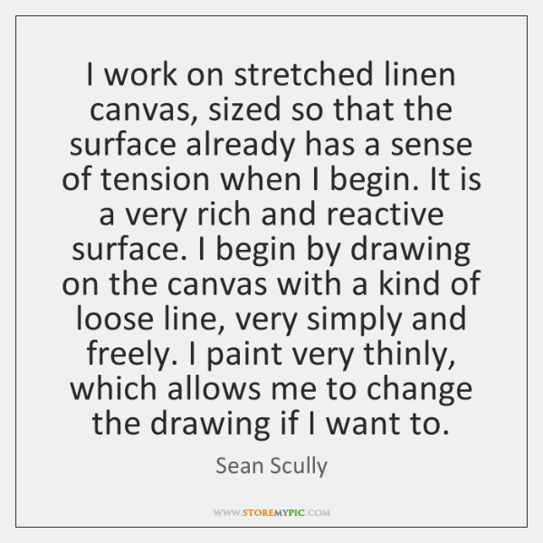 I work on stretched linen canvas, sized so that the surface already ...