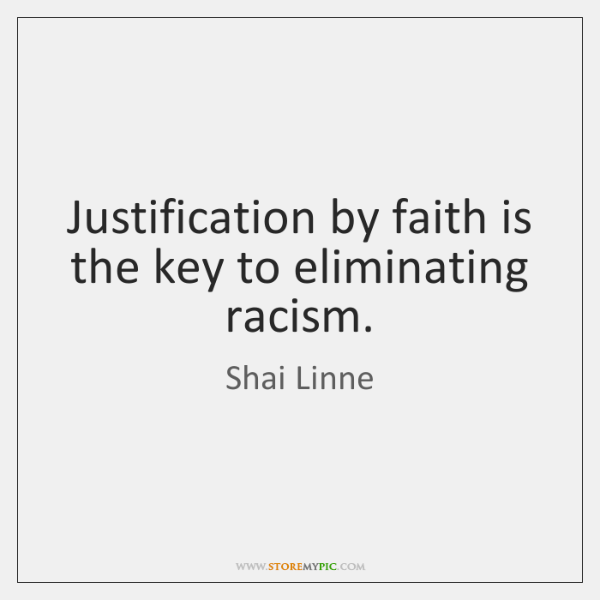 Justification by faith is the key to eliminating racism.