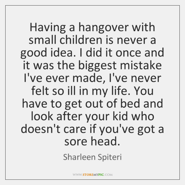 Having a hangover with small children is never a good idea. I ...