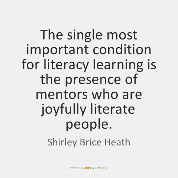The single most important condition for literacy learning is the presence of ...