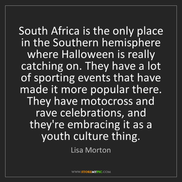 Lisa Morton: South Africa is the only place in the Southern hemisphere...