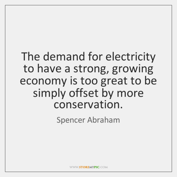 The demand for electricity to have a strong, growing economy is too ...