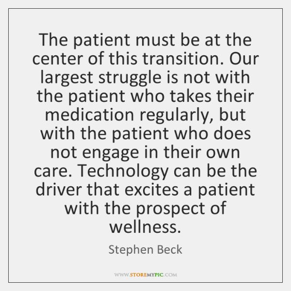 The patient must be at the center of this transition. Our largest ...