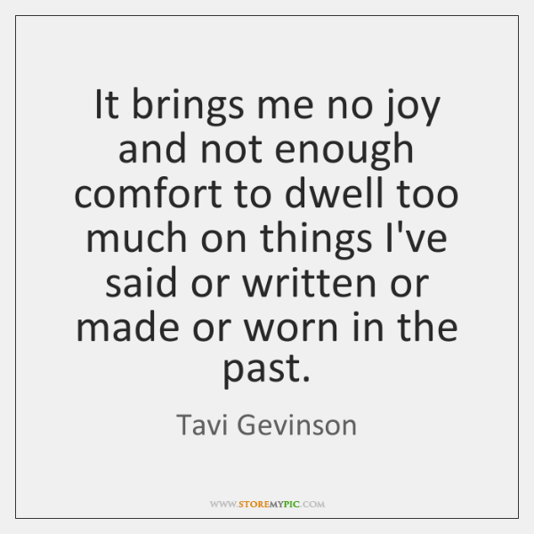 It brings me no joy and not enough comfort to dwell too ...