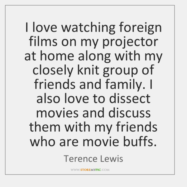I love watching foreign films on my projector at home along with ...
