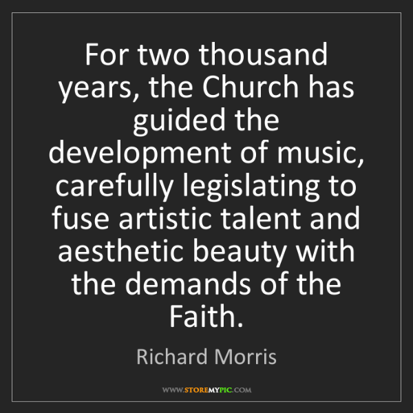 Richard Morris: For two thousand years, the Church has guided the development...