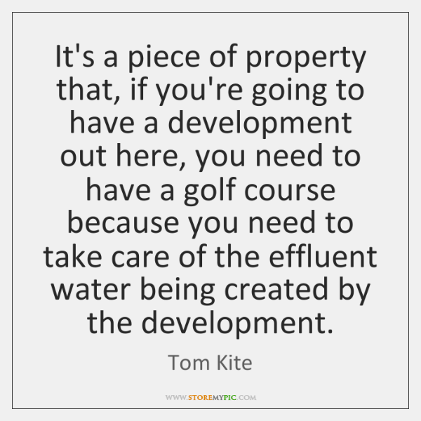 It's a piece of property that, if you're going to have a ...