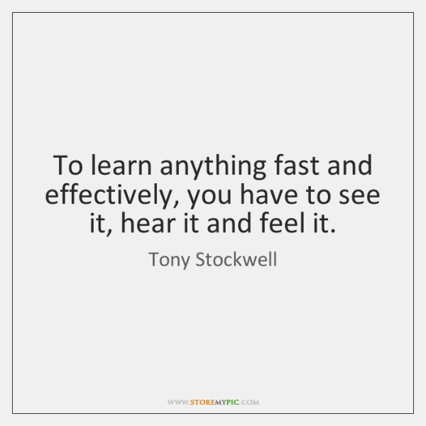 To learn anything fast and effectively, you have to see it, hear ...