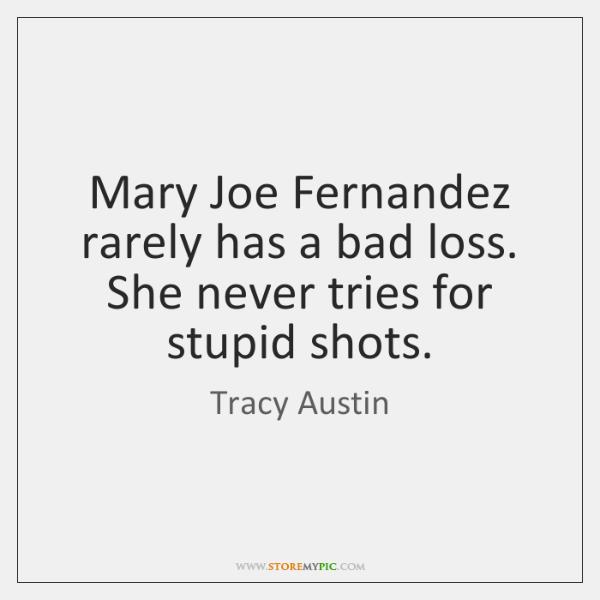 Mary Joe Fernandez rarely has a bad loss. She never tries for ...