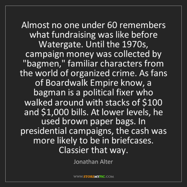 Jonathan Alter: Almost no one under 60 remembers what fundraising was...