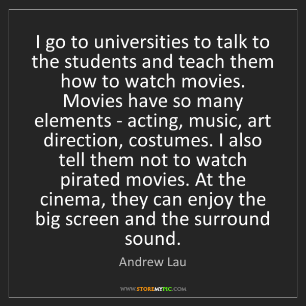 Andrew Lau: I go to universities to talk to the students and teach...