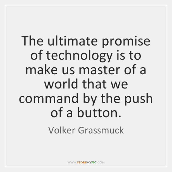 The ultimate promise of technology is to make us master of a ...