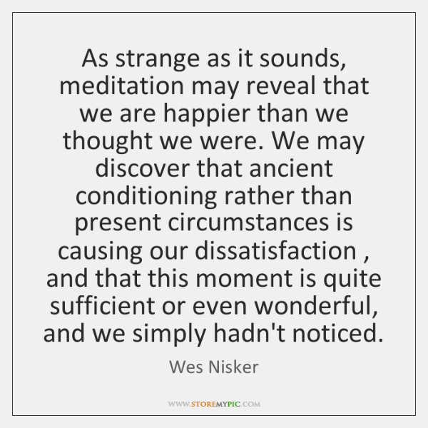 As strange as it sounds, meditation may reveal that we are happier ...
