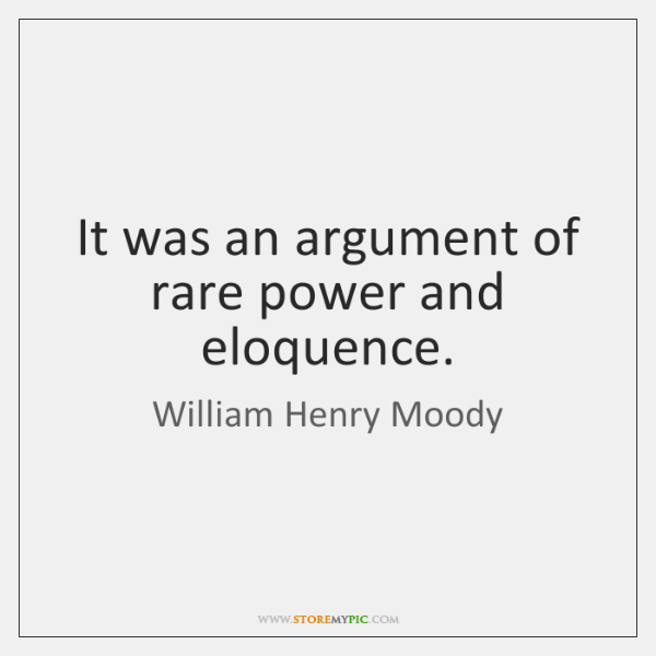 It was an argument of rare power and eloquence.