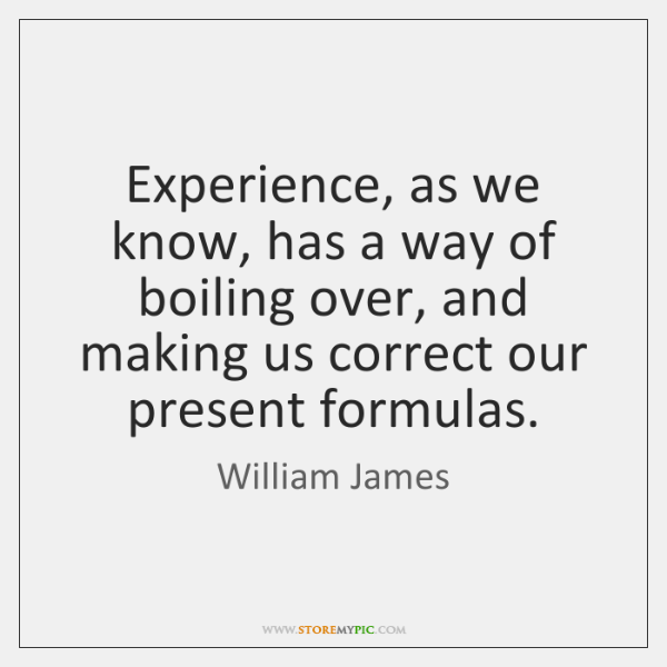 Experience, as we know, has a way of boiling over, and making ...