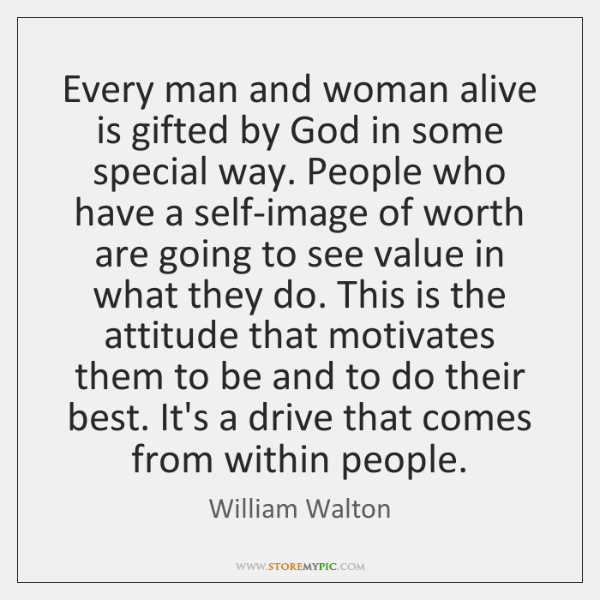 Every man and woman alive is gifted by God in some special ...