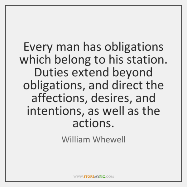 Every man has obligations which belong to his station. Duties extend beyond ...