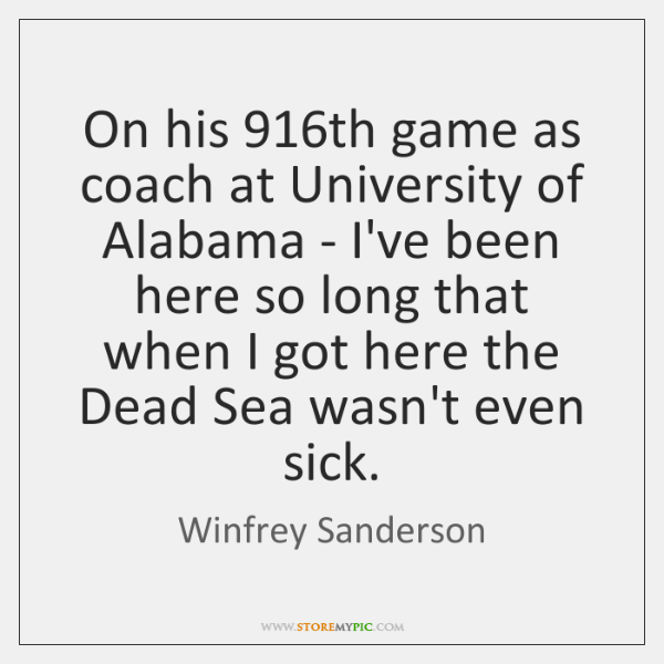 On his 916th game as coach at University of Alabama - I've ...