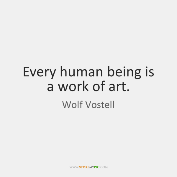 Every human being is a work of art.