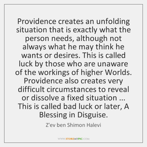 Providence creates an unfolding situation that is exactly what the person needs, ...