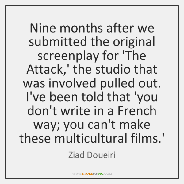 Nine months after we submitted the original screenplay for 'The Attack,' ...