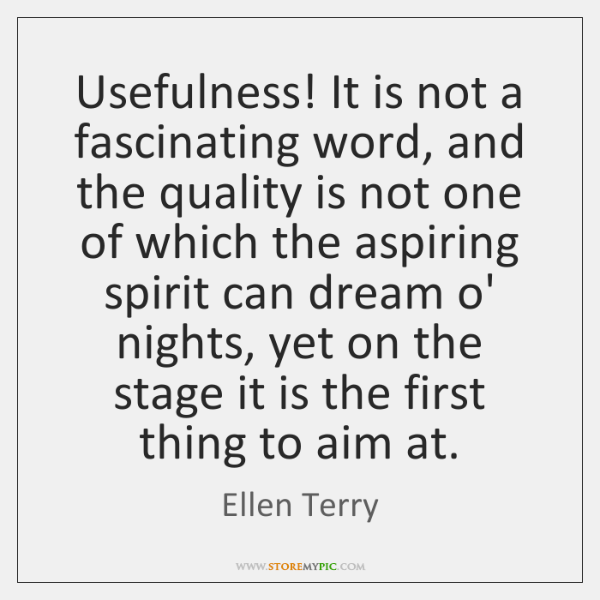 Usefulness! It is not a fascinating word, and the quality is not ...