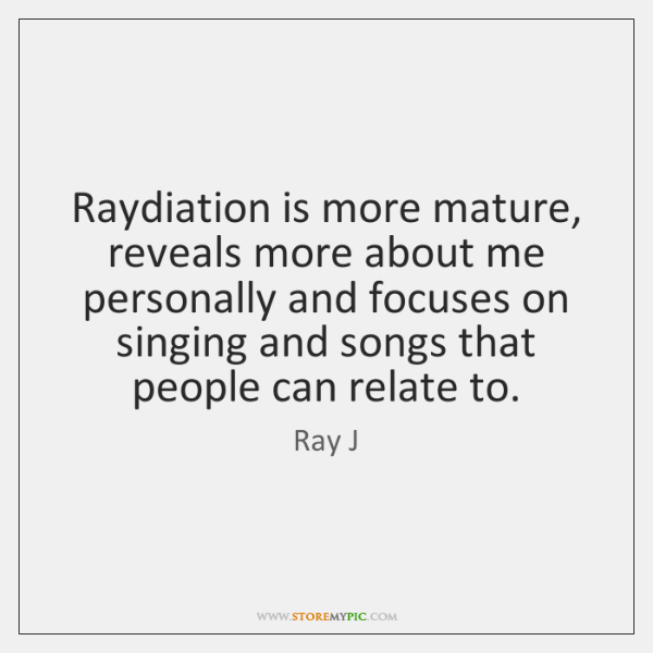 Raydiation is more mature, reveals more about me personally and focuses on ...