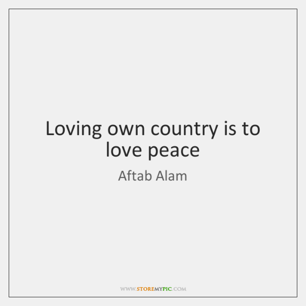 Loving own country is to love peace