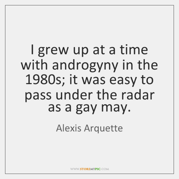 I grew up at a time with androgyny in the 1980s; it ...