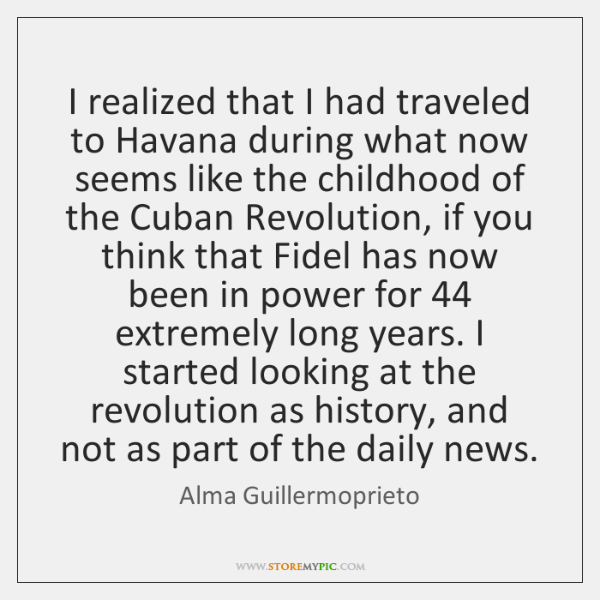 I realized that I had traveled to Havana during what now seems ...