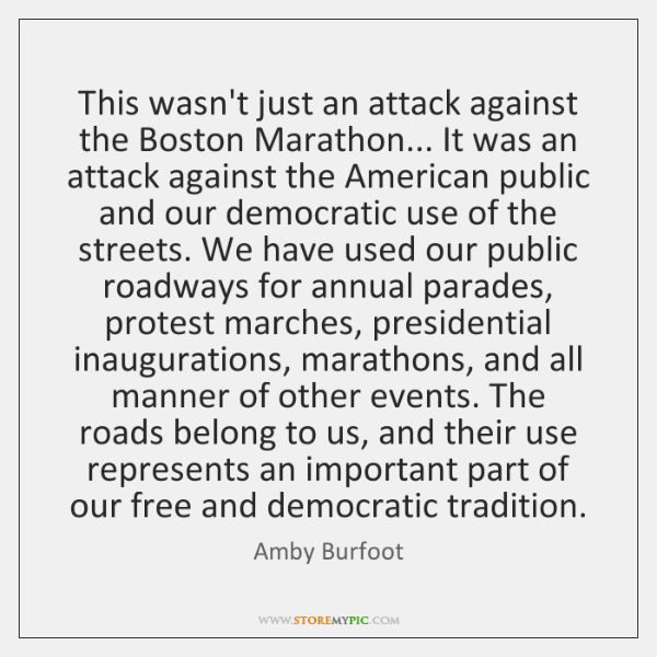 This wasn't just an attack against the Boston Marathon... It was an ...