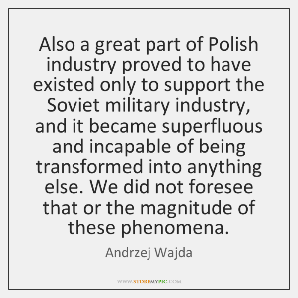 Also a great part of Polish industry proved to have existed only ...