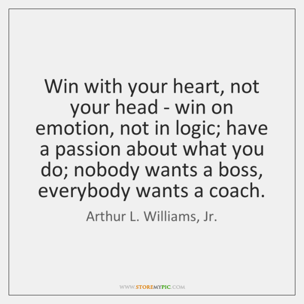 Win with your heart, not your head - win on emotion, not ...