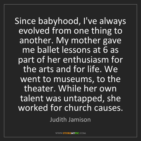Judith Jamison: Since babyhood, I've always evolved from one thing to...
