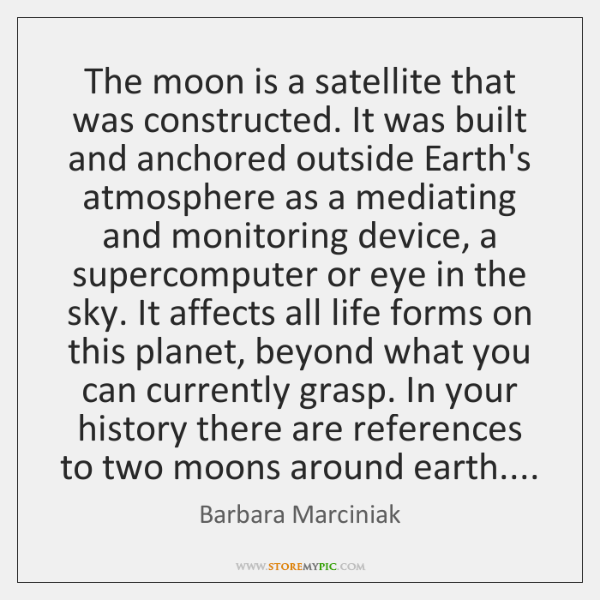 The moon is a satellite that was constructed. It was built and ...