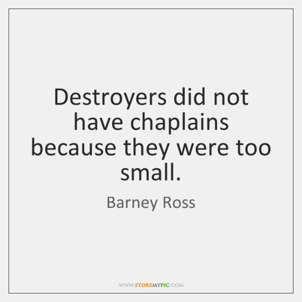Destroyers did not have chaplains because they were too small.