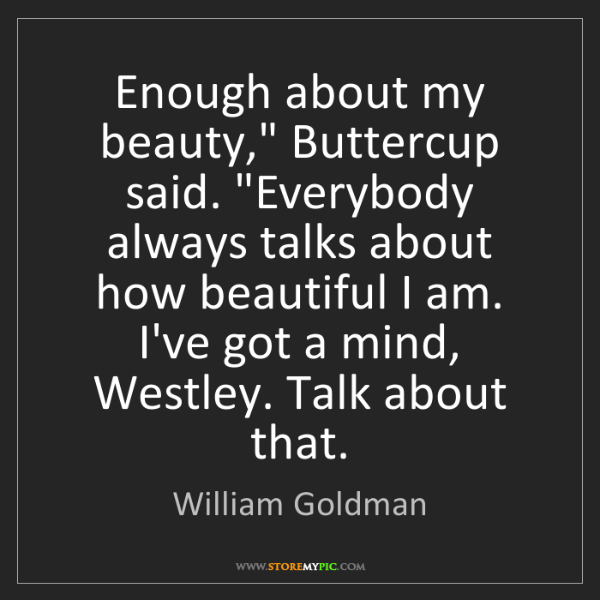 """William Goldman: Enough about my beauty,"""" Buttercup said. """"Everybody always..."""