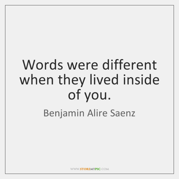 Words were different when they lived inside of you.