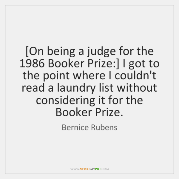 [On being a judge for the 1986 Booker Prize:] I got to the ...