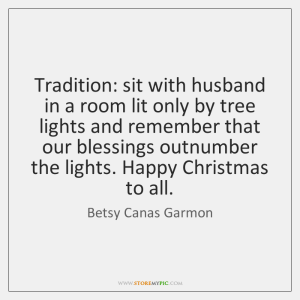 Tradition: sit with husband in a room lit only by tree lights ...