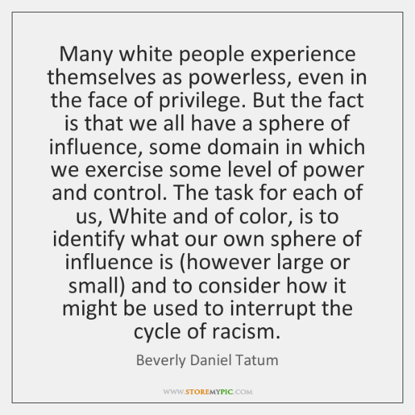 Many white people experience themselves as powerless, even in the face of ...