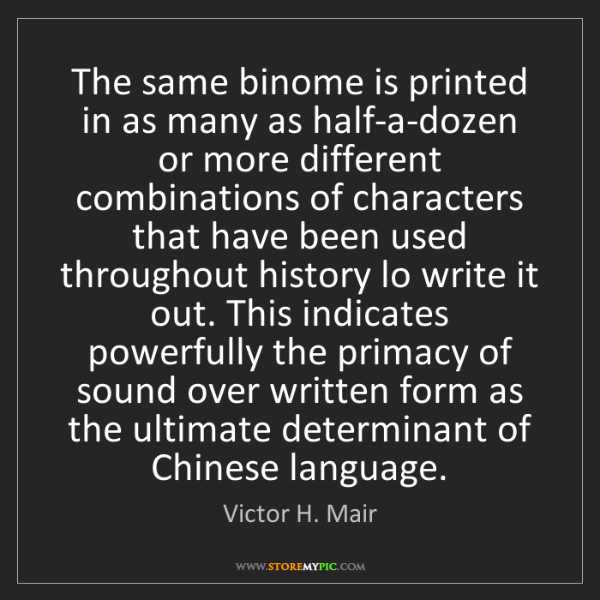 Victor H. Mair: The same binome is printed in as many as half-a-dozen...