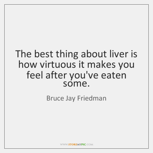 The best thing about liver is how virtuous it makes you feel ...