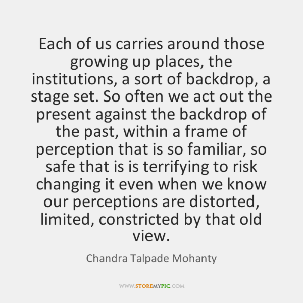 Each of us carries around those growing up places, the institutions, a ...