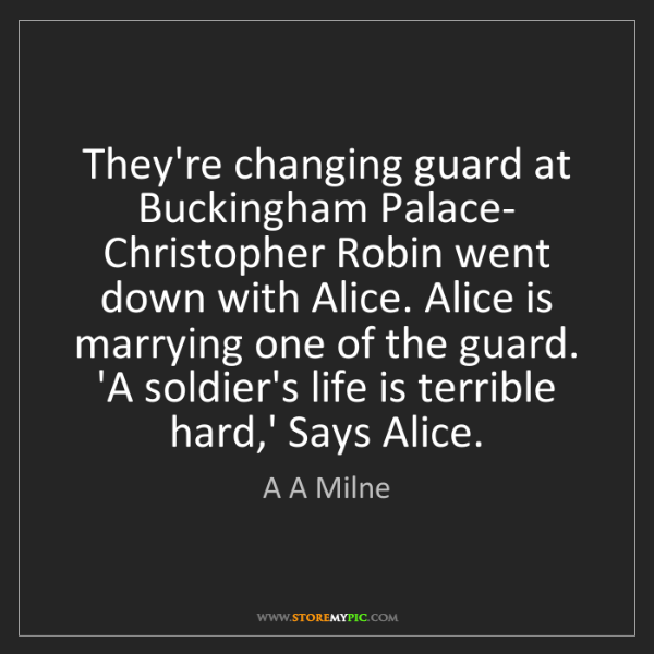 A A Milne: They're changing guard at Buckingham Palace- Christopher...