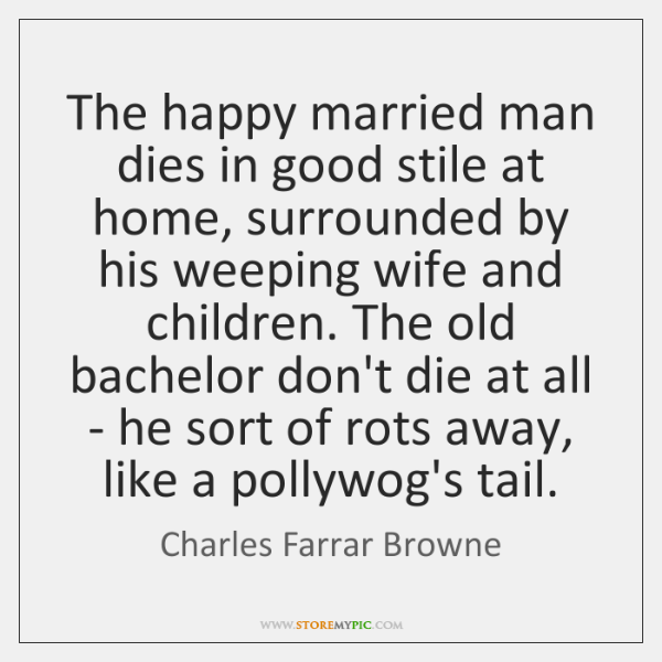 The happy married man dies in good stile at home, surrounded by ...