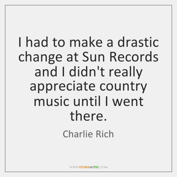 I had to make a drastic change at Sun Records and I ...