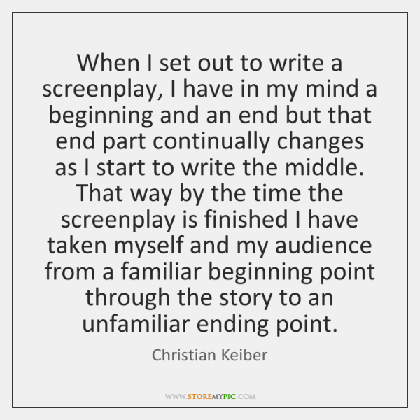 When I set out to write a screenplay, I have in my ...