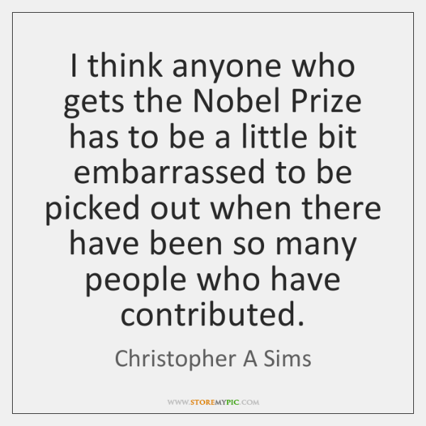 I think anyone who gets the Nobel Prize has to be a ...